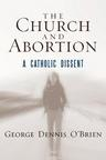 link and cover image for the book The Church and Abortion: A Catholic Dissent