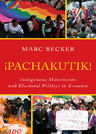 link and cover image for the book Pachakutik: Indigenous Movements and Electoral Politics in Ecuador, Updated Edition