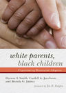 link and cover image for the book White Parents, Black Children: Experiencing Transracial Adoption