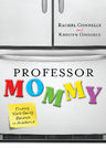 link and cover image for the book Professor Mommy: Finding Work-Family Balance in Academia