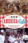 link and cover image for the book How America Eats: A Social History of U.S. Food and Culture