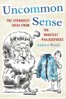 link and cover image for the book Uncommon Sense: The Strangest Ideas from the Smartest Philosophers