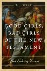 link and cover image for the book Good Girls, Bad Girls of the New Testament: Their Enduring Lessons