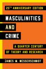 link and cover image for the book Masculinities and Crime: A Quarter Century of Theory and Research, 25th Anniversary Edition