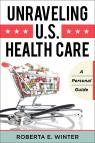 link and cover image for the book Unraveling U.S. Health Care: A Personal Guide