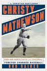 link and cover image for the book Christy Mathewson, the Christian Gentleman: How One Man's Faith and Fastball Forever Changed Baseball