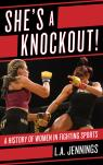 link and cover image for the book She's a Knockout!: A History of Women in Fighting Sports