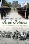link and cover image for the book A Century of Arab Politics: From the Arab Revolt to the Arab Spring