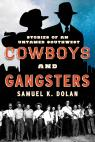 link and cover image for the book Cowboys and Gangsters: Stories of an Untamed Southwest