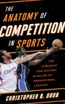 link and cover image for the book The Anatomy of Competition in Sports: The Struggle for Success in Major US Professional Leagues