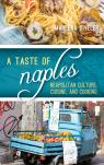 link and cover image for the book A Taste of Naples: Neapolitan Culture, Cuisine, and Cooking