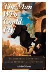 link and cover image for the book The Man Who Could Fly: St. Joseph of Copertino and the Mystery of Levitation