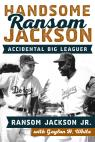 link and cover image for the book Handsome Ransom Jackson: Accidental Big Leaguer