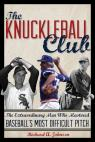 link and cover image for the book The Knuckleball Club: The Extraordinary Men Who Mastered Baseball's Most Difficult Pitch