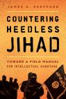 link and cover image for the book Countering Heedless Jihad: Toward a Field Manual for Intellectual Sabotage
