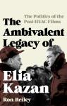 link and cover image for the book The Ambivalent Legacy of Elia Kazan: The Politics of the Post-HUAC Films