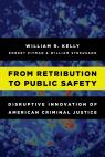 link and cover image for the book From Retribution to Public Safety: Disruptive Innovation of American Criminal Justice