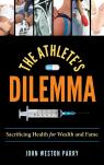 link and cover image for the book The Athlete's Dilemma: Sacrificing Health for Wealth and Fame