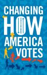 link and cover image for the book Changing How America Votes