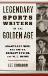 link and cover image for the book Legendary Sports Writers of the Golden Age: Grantland Rice, Red Smith, Shirley Povich, and W. C. Heinz