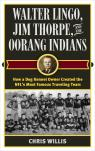link and cover image for the book Walter Lingo, Jim Thorpe, and the Oorang Indians: How a Dog Kennel Owner Created the NFL's Most Famous Traveling Team