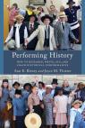 link and cover image for the book Performing History: How to Research, Write, Act, and Coach Historical Performances