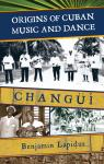link and cover image for the book Origins of Cuban Music and Dance: Changüí
