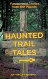 link and cover image for the book Haunted Trail Tales: Paranormal Stories From The Woods, First Edition