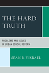 link and cover image for the book The Hard Truth: Problems and Issues in Urban School Reform