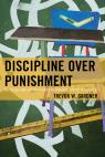 link and cover image for the book Discipline Over Punishment: Successes and Struggles with Restorative Justice in Schools
