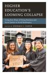 link and cover image for the book Higher Education's Looming Collapse: Using New Ways of Doing Business and Social Justice to Avoid Bankruptcy