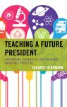 link and cover image for the book Teaching a Future President: Empowering Students to Take on Almost Impossible Problems