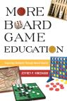 link and cover image for the book More Board Game Education: Inspiring Students Through Board Games