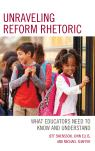 link and cover image for the book Unraveling Reform Rhetoric: What Educators Need to Know and Understand