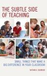 link and cover image for the book The Subtle Side of Teaching: Small Things That Make a Big Difference in Your Classroom