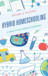 link and cover image for the book Hybrid Homeschooling: A Guide to the Future of Education
