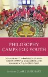 link and cover image for the book Philosophy Camps for Youth: Everything You Wanted to Know about Starting, Organizing, and Running a Philosophy Camp