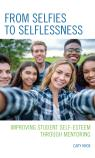 link and cover image for the book From Selfies to Selflessness: Improving Student Self-Esteem through Mentoring