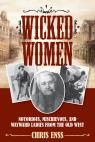 link and cover image for the book Wicked Women: Notorious, Mischievous, and Wayward Ladies from the Old West