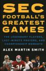 link and cover image for the book SEC Football's Greatest Games: The Legendary Players, Last-Minute Prayers, and Championship Moments