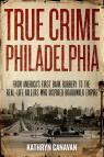 link and cover image for the book True Crime Philadelphia: From America's First Bank Robbery to the Real-Life Killers Who Inspired Boardwalk Empire