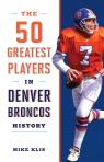 link and cover image for the book The 50 Greatest Players in Denver Broncos History