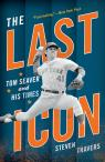 link and cover image for the book The Last Icon: Tom Seaver and His Times