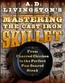link and cover image for the book A. D. Livingston's Mastering the Cast-Iron Skillet: From Charred Chicken to the Perfect Pan-Seared Steak