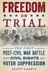 link and cover image for the book Freedom on Trial: The First Post-Civil War Battle Over Civil Rights and Voter Suppression