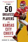 link and cover image for the book The 50 Greatest Players in Kansas City Chiefs History