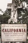 link and cover image for the book What Lies Beneath: California Pioneer Cemeteries and Graveyards