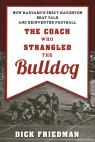 link and cover image for the book The Coach Who Strangled the Bulldog: How Harvard's Percy Haughton Beat Yale and Reinvented Football