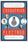 link and cover image for the book Conquering the Electron: The Geniuses, Visionaries, Egomaniacs, and Scoundrels Who Built Our Electronic Age