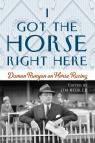 link and cover image for the book I Got the Horse Right Here: Damon Runyon on Horse Racing